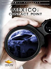 UFOTV Presents Mexico: Contact Point