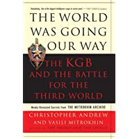 The World Was Going Our Way: The KGB and the Battle for the the Third World: Newly Revealed Secrets from the Mitrokhin Archive