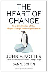 The Heart of Change: Real-Life Stories of How People Change Their Organizations Kindle Edition