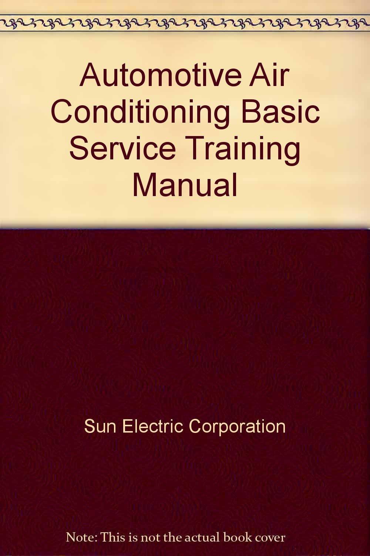 Automotive Air Conditioning Basic Service Training Manual: Sun Electric  Corporation: Amazon.com: Books