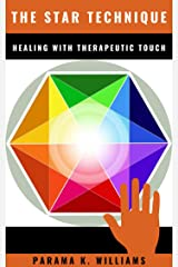 The Star Technique: Healing with Therapeutic Touch (Training Program Book 2) Kindle Edition