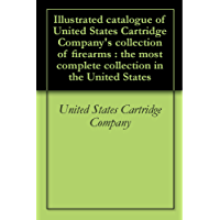 Amazon best sellers best ammo grenade collecting illustrated catalogue of united states cartridge companys collection of firearms the most complete collection in fandeluxe Choice Image