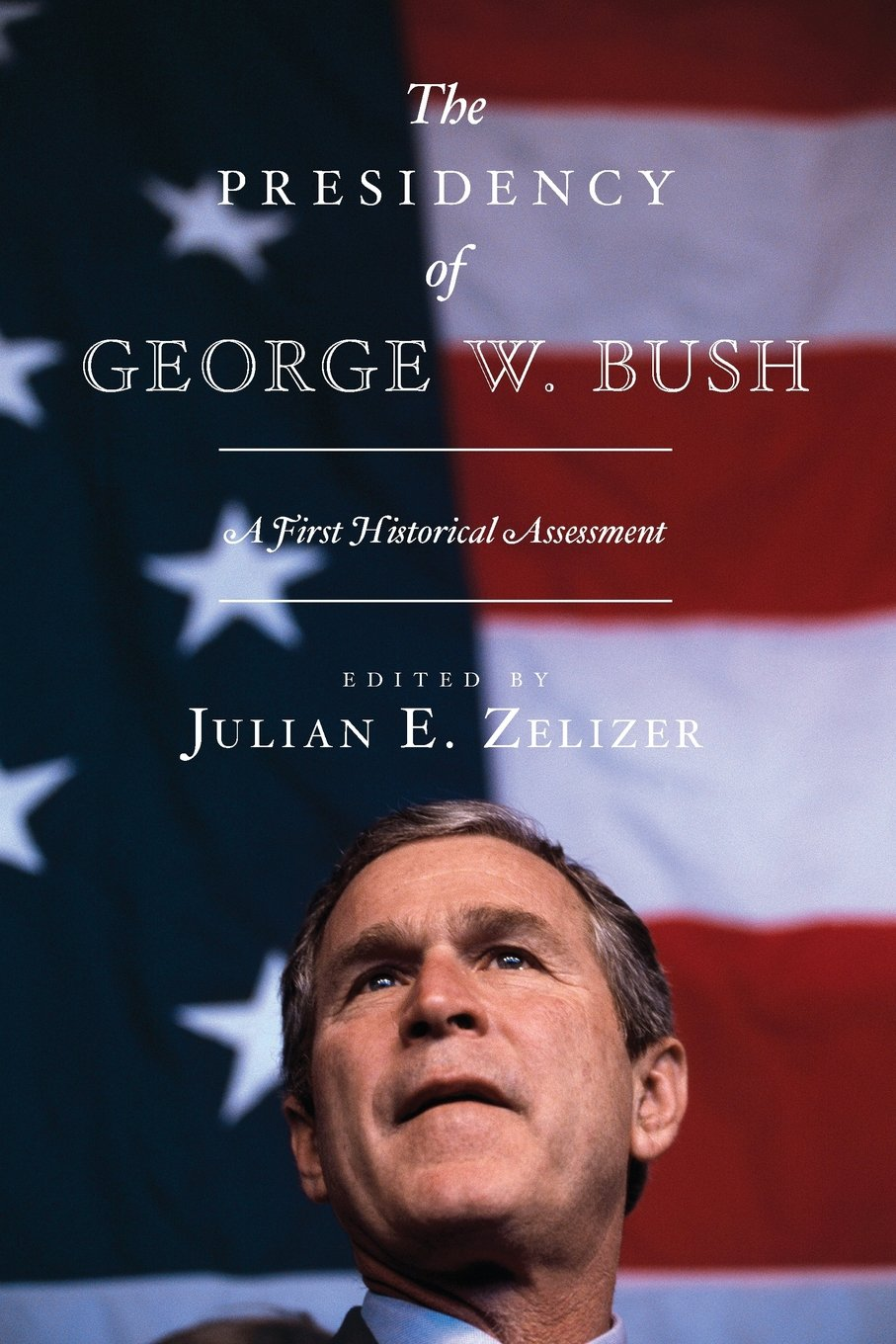 the presidency of george w bush a first historical assessment the presidency of george w bush a first historical assessment julian e zelizer 9780691149011 com books