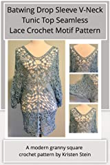 Batwing Drop Sleeve V-Neck Tunic Top Seamless Lace Crochet Motif Pattern: A modern granny square crochet pattern Kindle Edition