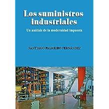 Los suministros industriales: un análisis de la modernidad impuesta (Spanish Edition) Jul 13, 2016