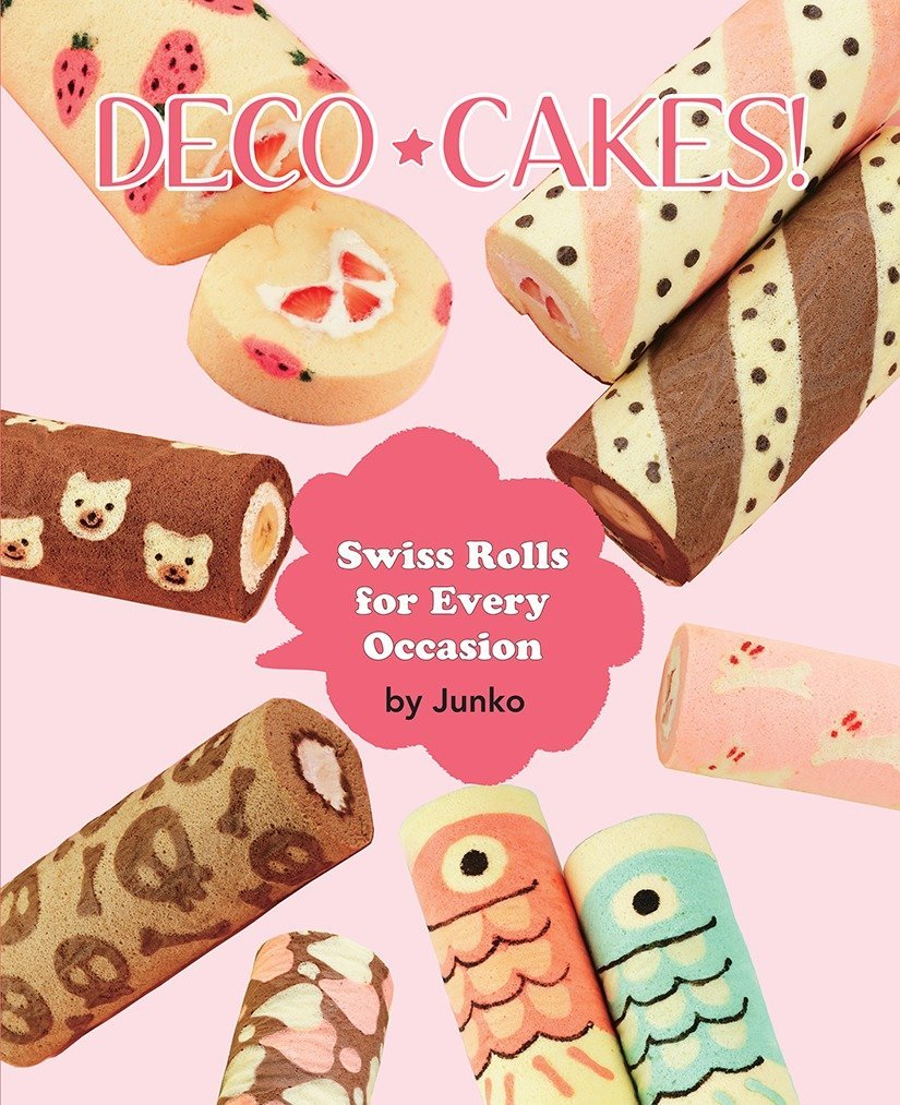 Deco Cakes!: Swiss Rolls for Every Occasion by Vertical