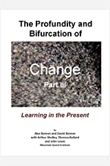 The Profundity and Bifurcation of Change Part III: Learning in the Present: The Intelligent Social Change Journey Kindle Edition