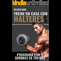 TREINE EM CASA COM HALTERES: PROGRAMA COM 8 SEMANAS DE TREINAMENTO