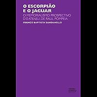 O escorpião e o jaguar: o memorialismo prospectivo d'O Ateneu, de Raul Pompeia
