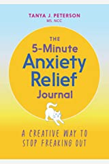 The 5-Minute Anxiety Relief Journal: A Creative Way to Stop Freaking Out Paperback