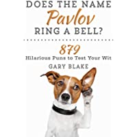 Does the Name Pavlov Ring a Bell?: 879 Hilarious Puns to Test Your Wit