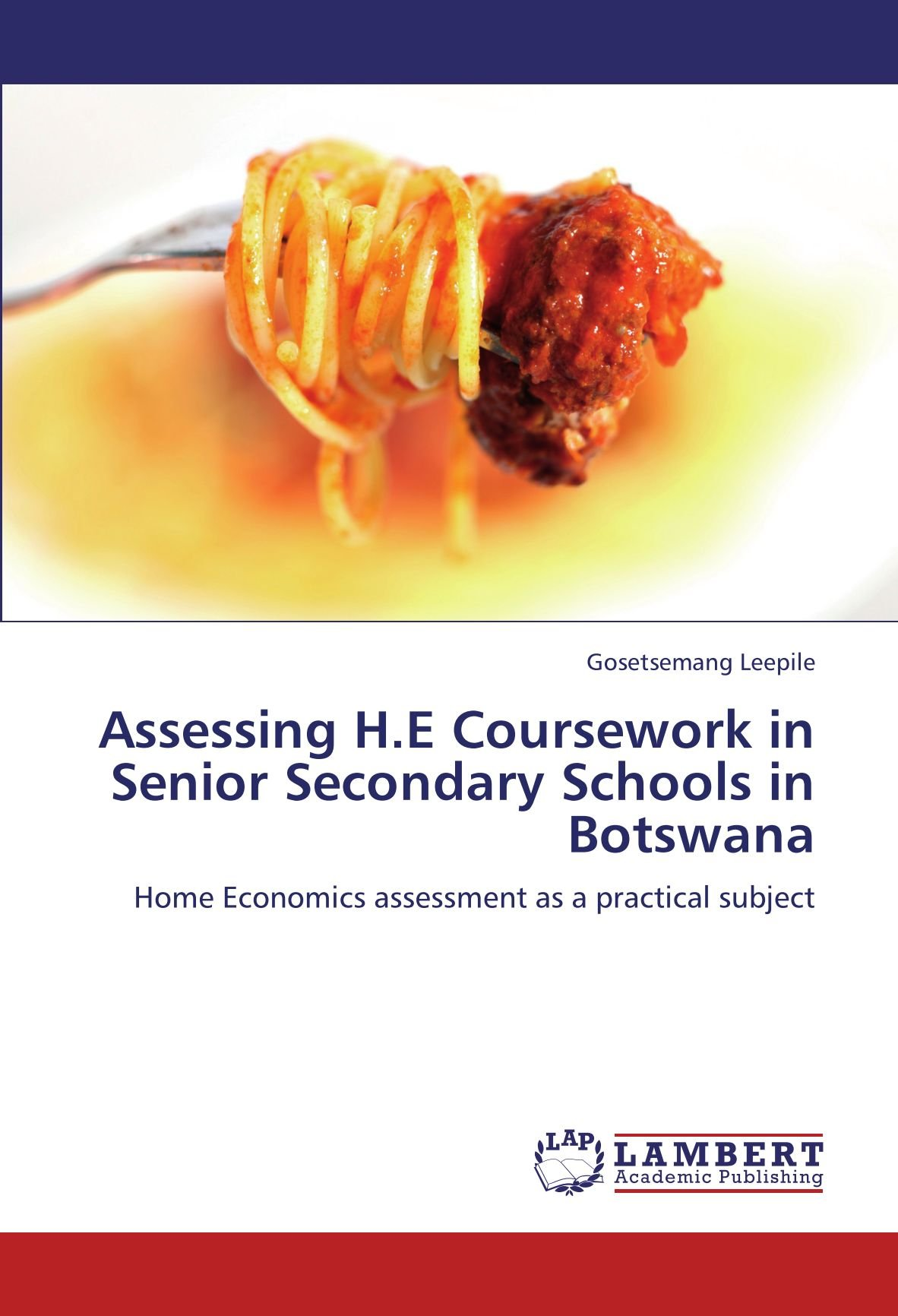 Assessing H.E Coursework in Senior Secondary Schools in Botswana: Home Economics assessment as a practical subject pdf epub