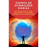 Agenda De Afirmações Diárias: 365 Afirmações Para Atrair Saúde, Riqueza, Prosperidade, Felicidade E Usar A Lei Da Atração