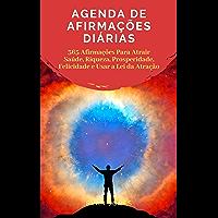 Agenda De Afirmações Diárias: 365 Afirmações Para Atrair Saúde, Riqueza, Prosperidade, Felicidade E Usar A Lei Da…