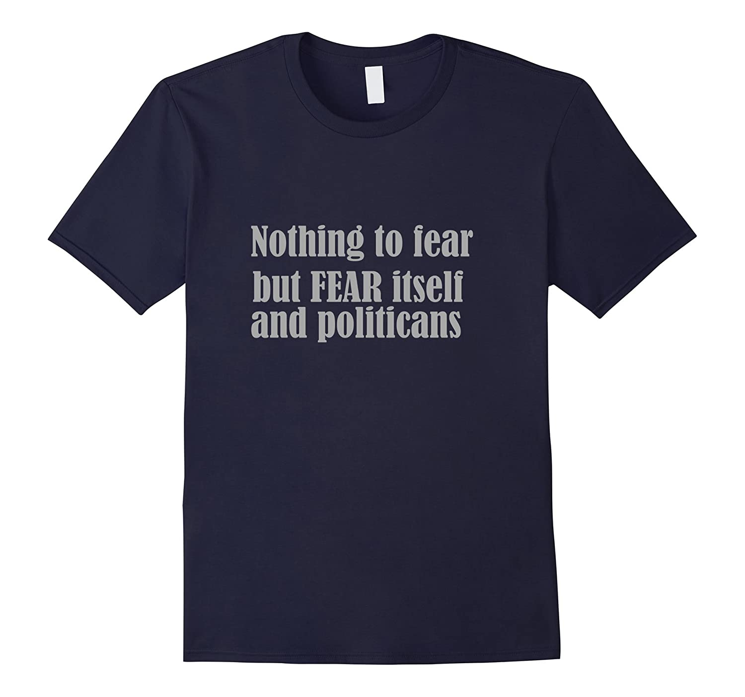 Smiletodaytees Nothing to fear but politicians T-shirt-TD