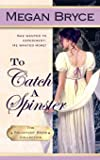 To Catch A Spinster: Volume 1 (The Reluctant Bride Collection)