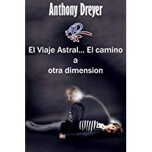 El Viaje Astral... el camino a otra dimension (Spanish Edition) Feb 24, 2019