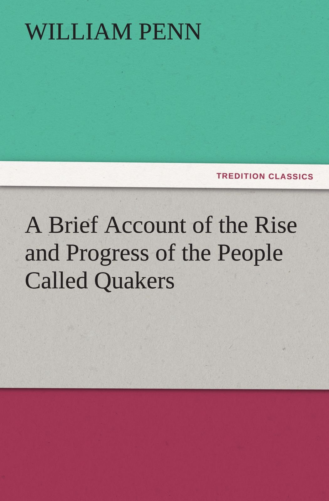 Download A Brief Account of the Rise and Progress of the People Called Quakers (TREDITION CLASSICS) pdf epub