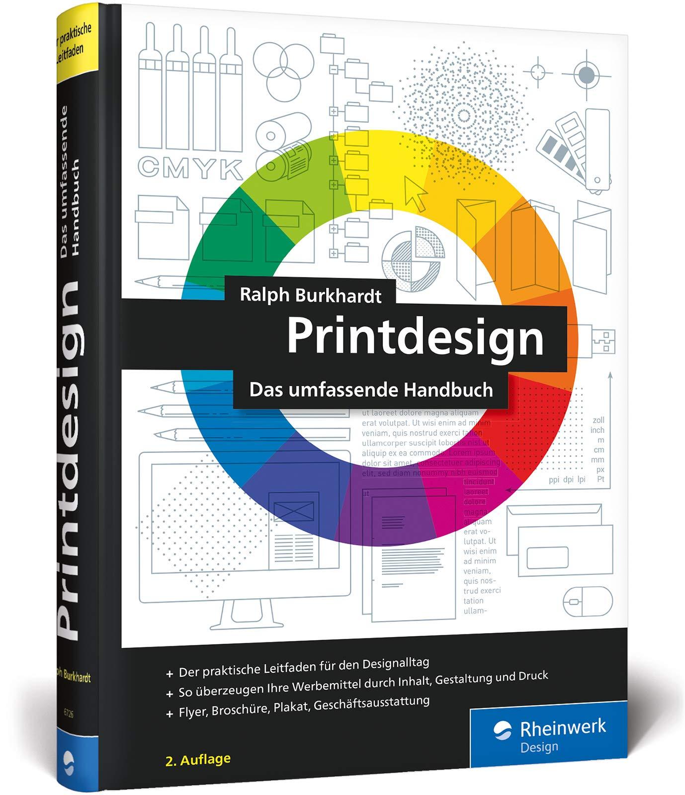 Printdesign: Flyer, Broschüre, Plakat, Geschäftsausstattung – Der Praxisratgeber in der 2. Auflage Gebundenes Buch – 26. Oktober 2018 Ralph Burkhardt Broschüre Rheinwerk Design 3836267268