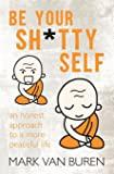 Be Your Shitty Self: An Honest Approach to a More Peaceful Life