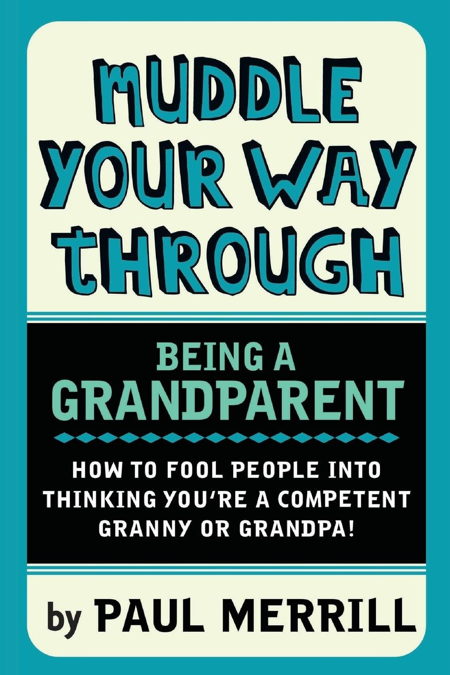 Muddle Your Way Through Being a Grandparent: How to fool people into thinking you're a competent Granny or Gramps! pdf epub