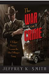 The War on Crime: J. Edgar Hoover Versus the John Dillinger Gang