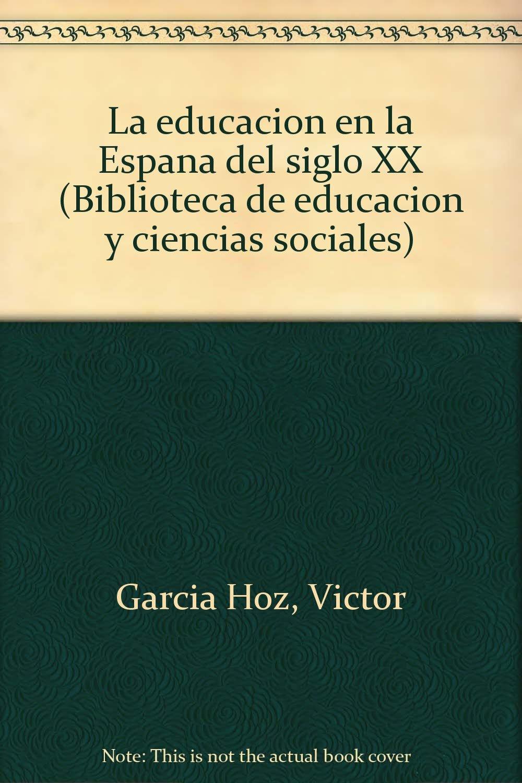 La educacion en la España del siglo XX: Amazon.es: Garcia Hoz ...