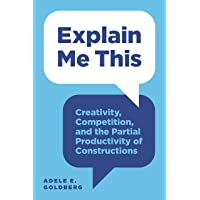 Explain Me This: Creativity, Competition, and the Partial Productivity of Constructions