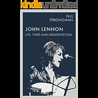 John Lennon: Life, Times and Assassination