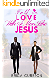 Fall In Love With A Man Like Jesus