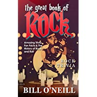 The Great Book of Rock Trivia: Amazing Trivia, Fun Facts & The History of Rock and...