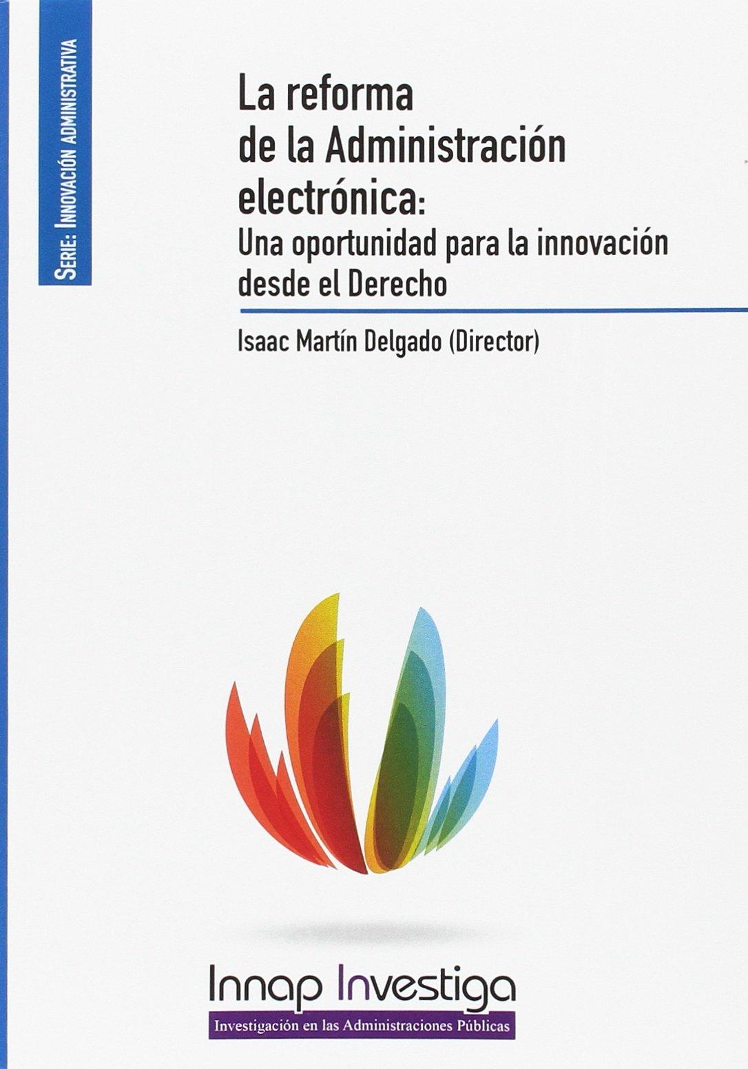 La reforma de la Administración electrónica: Una oportunidad para la innovación desde el Derecho (Innap Investiga) Tapa blanda – 9 may 2017 Isaac Martín Delgadp 8473515757 Public administration