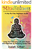 Mindfulness: A Step-By-Step Beginners Guide on Living Your Everyday Life with Peace and Happiness by Becoming Stress…
