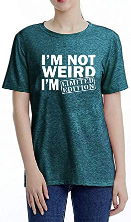 "Camiseta con texto en inglés ""I Im Not Weird Im Limited Edition para mujer"