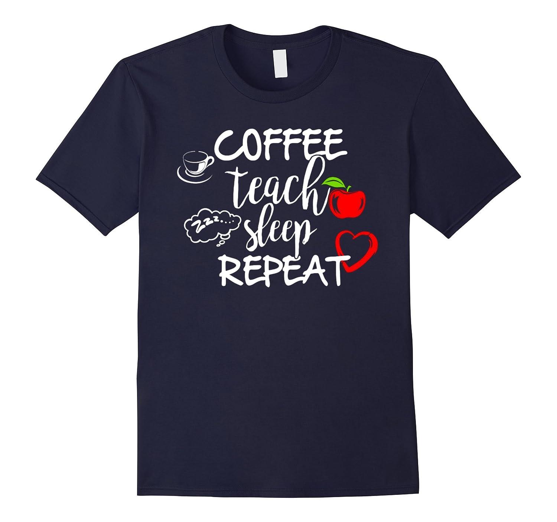 Coffee Teach Sleep Repeat T-shirt For Teacher-Vaci