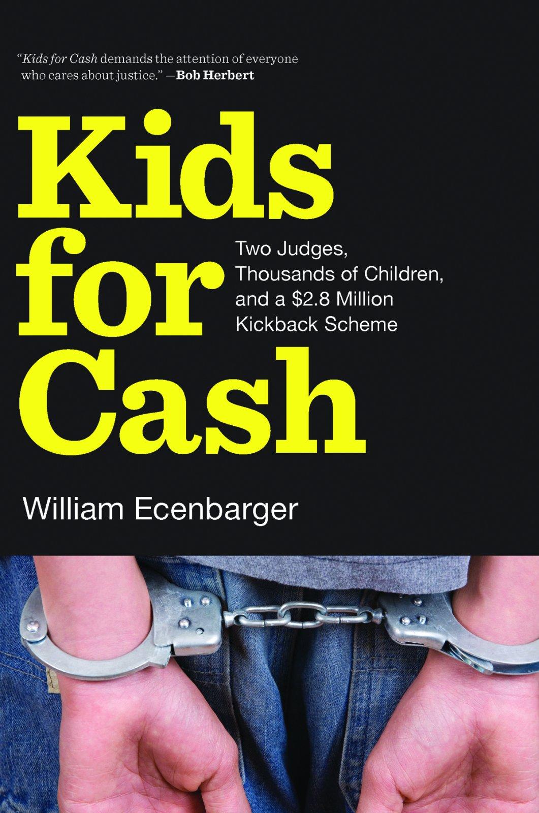 Kids for Cash: Two Judges, Thousands of Children, and a $2.8 Million Kickback Scheme pdf