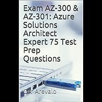 Exam AZ-300 & AZ-301: Azure Solutions Architect Expert 75 Test Prep Questions (English Edition)