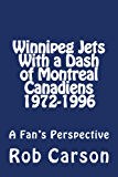 Winnipeg Jets With a Dash of Montreal Canadiens 1972-1996 a Fan's Perspective