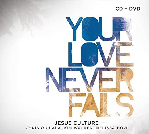 Jesus Culture Your Love Never Fails Cddvd Amazon Music