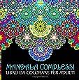 Mandala Complessi: Libro Da Colorare Per Adulti: Un regalo da colorare unico con i Mandala, per motivare e ispirare uomini, donne, adolescenti e la meditazione e l'art therapy