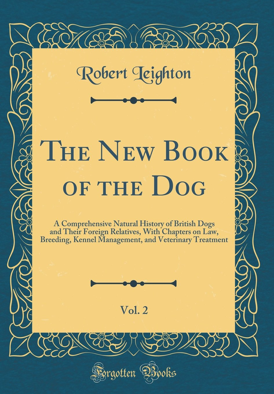 The New Book of the Dog, Vol. 2: A Comprehensive Natural History of British Dogs and Their Foreign Relatives, with Chapters on Law, Breeding, Kennel ... and Veterinary Treatment (Classic Reprint) ebook