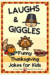 Thanksgiving Jokes for Kids: Thanksgiving Joke Book with Jokes, Knock-knock Jokes, and Tongue Twisters (Seasonal Joke Books 12) Kindle Edition