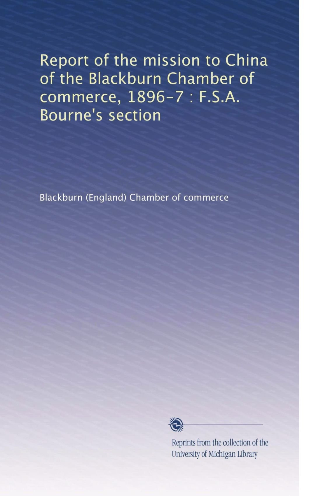 Report of the mission to China of the Blackburn Chamber of commerce, 1896-7 : F.S.A. Bourne's section ebook
