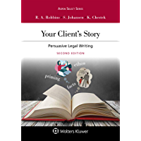 Your Client's Story: Persuasive Legal Writing (Aspen Select Series)