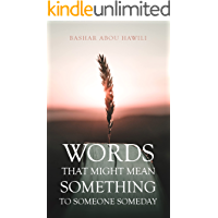 Words that Might Mean Something to Someone Someday: A modern poetry book about love, loss, and the stages of grief…
