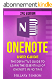 OneNote: OneNote  User Guide - The Definitive Guide  to Learn the Essentials of OneNote in No Time - 2nd Edition (English Edition)