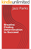 Breathe: Finding Determination to Succeed