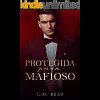 Protegida Por Um Mafioso (Livro ÚNICO)