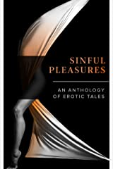 Sinful Pleasures: An Anthology of Erotic Tales Kindle Edition