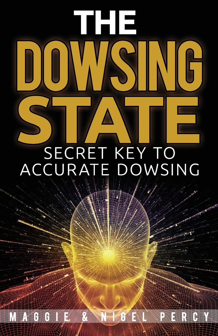 The Dowsing State: Secret Key To Accurate Dowsing: Maggie Percy, Nigel  Percy: 9781946014207: Amazon.com: Books